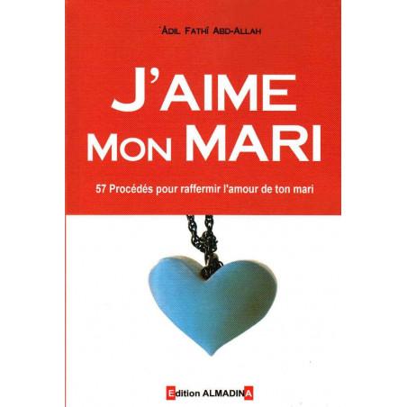 J'aime mon mari (57 Procédés pour raffermir l'amour de ton mari), de 'Adil Fathî Abd-Allah, 9 ème édition 2016