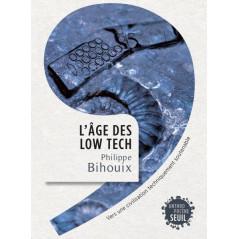 L'âge des low tech- Vers une civilisation techniquement soutenable, de Philippe Bihouix