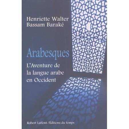 Arabesques- L'aventure de la langue arabe en Occident, de Henriette WALTER & Bassam BARAKE
