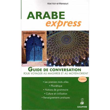 Arabe Express - Guide De Conversation Pour voyager au Maghreb et au Moyen-Orient, de Abel Azir-al-Mansouri - 8éme édition