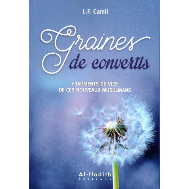 Graines de convertis: Fragments de vies de ces nouveaux musulmans, de L.F. Camil