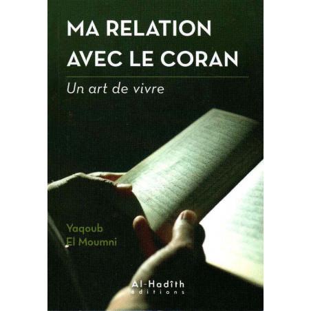 Ma relation avec le Coran : Un art de vivre, de Yaqoub EL Moumni (Format de Poche)