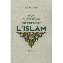 Mon guide pour comprendre l'Islam (Volume 1), de Yusuf Karagöl