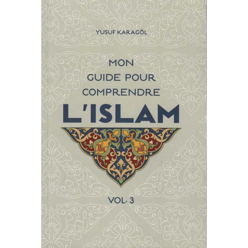 Mon guide pour comprendre l'Islam (Volume 3), de Yusuf Karagöl
