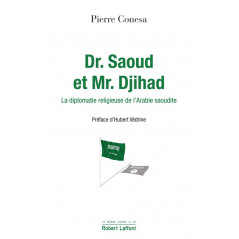 Dr. Saoud et Mr. Djihad - La diplomatie religieuse de l'Arabie saoudite, de Pierre CONESA