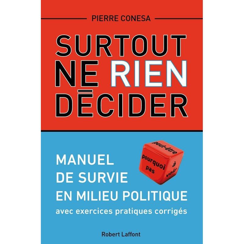Surtout ne rien décider - Manuel de survie en milieu politique, de Pierre CONESA
