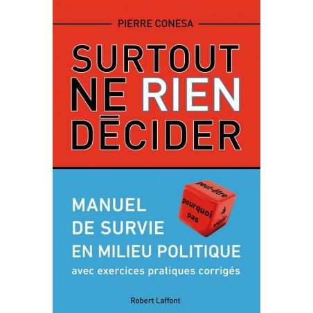 Surtout ne rien décider - Manuel de survie en milieu politique (Avec exercices pratiques corrigés), de Pierre CONESA