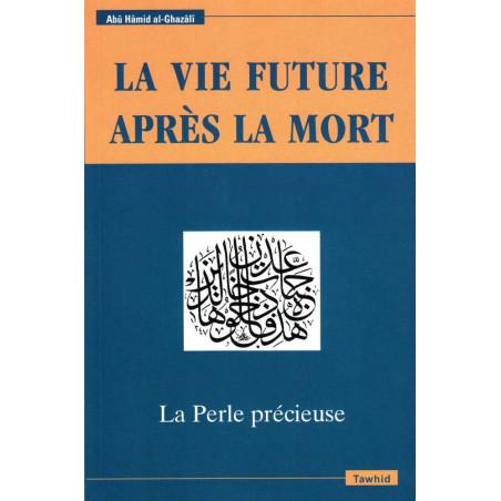 La vie future après la mort, La Perle Précieuse, de Abû Hâmid Al-Ghazâlî (Deuxième édition)