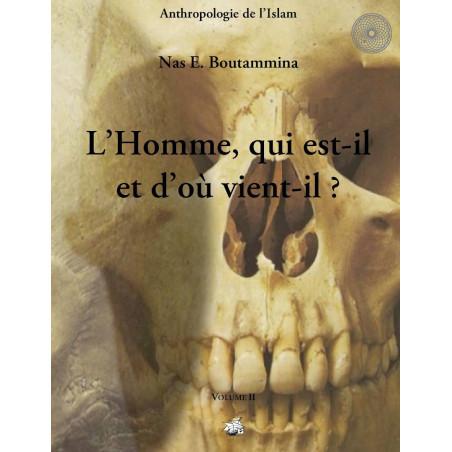 L'Homme, qui est-il et d'où vient-il ?, Volume II , de Nas E. Boutammina
