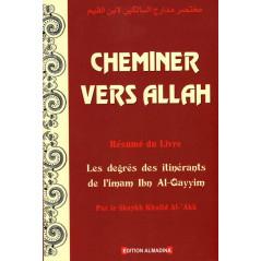 Cheminer vers Allah - Résumé du livre les degrés des itinérants de l'imam Ibn Al-Qayyim, par le Shaykh Khalid Al-'Akk