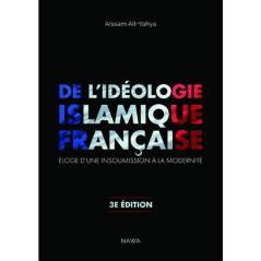 De l'idéologie islamique française - Éloge d'une insoumission à la modernité, de Aïssam Ait-Yahya (3ème édition)