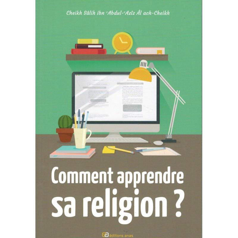 Comment apprendre sa religion ?, de Cheikh Sâlih ibn 'Abdul-'Azîz Âl ach-Cheikh