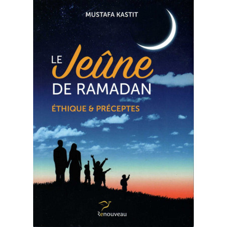 Le Jeûne De Ramadan - Éthique Et Préceptes, de Mustafa Kastit
