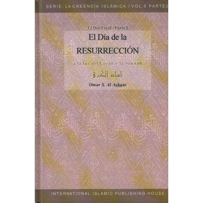 El Día de la Resurrección  (A la luz del Coran y la Sunnah), de  'Omar S. Al Ashqar, Serie: La Creencia Islamica (5/Parte2)
