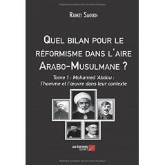 Quel bilan pour le réformisme dans l'aire Arabo-Musulmane ? - Tome 1 d'après RAMZI SAOUDI