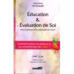 Éducation & Évaluation de soi dans la pratique et la spiritualité de l'Islam, de Abû Hâmid Al-Ghazâlî