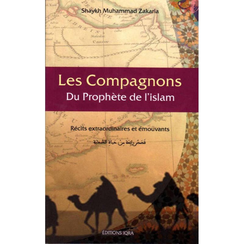 Les compagnons du Prophète de l'islam: Récits extraordinaires et Émouvants, de Shaykh Muhammad Zakaria