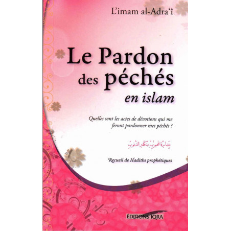 Le pardon des péchés en islam - Recueil de Hadiths prophètiques, de l'imam al-Adra'î