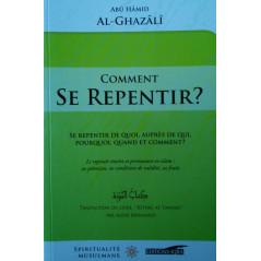 Comment se repentir ? (Se repentir de quoi, auprès de qui, pourquoi, quand, et comment ?) , de Abû Hâmid Al-Ghazâlî