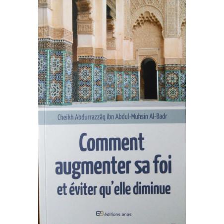 Comment augmenter sa foi et éviter qu'elle diminue, de Cheikh AbdurRazzâq ibn Abdul-Muhsin Al-Badr