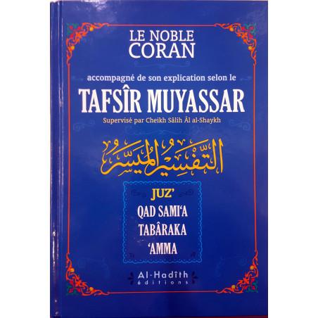 Le Noble Coran accompagné de son explication selon le Tafsîr Muyassar (Juz' Qad Sami'a, Tabâraka, 'Amma)