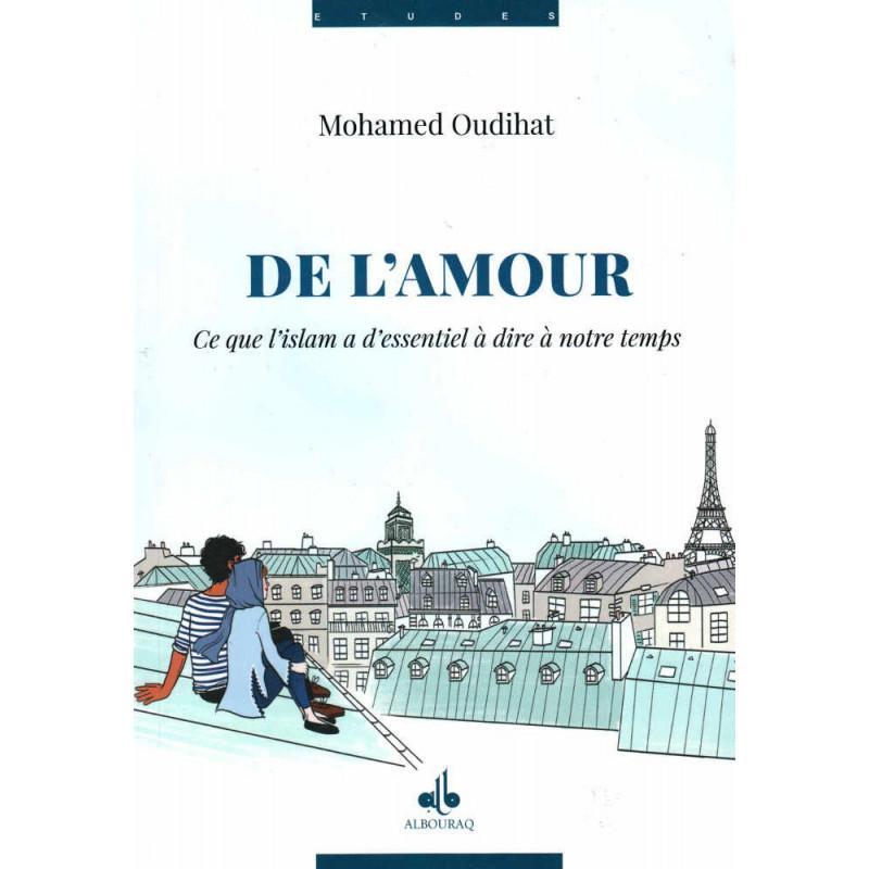 De l'amour : Ce que l'islam a d'essentiel à dire à notre temps, de Mohamed Oudihat