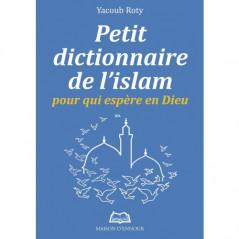 Petit dictionnaire de l'Islam pour qui espère en Dieu, de Yacoub Roty