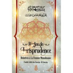 Règles de Jurisprudence Relatives à la Femme Musulmane, de Cheikh Sâlih Ibn Fawzân Âl Fawzân