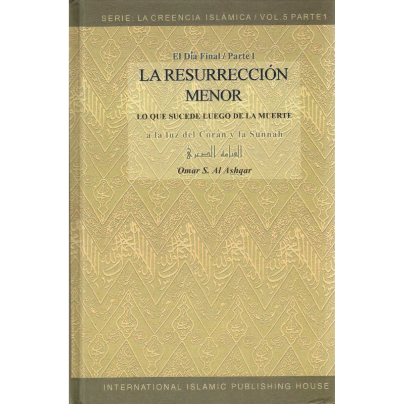 La Resurrección Menor Lo que sucede luego de la muerte  (A la luz del Coran y la Sunnah), Serie: La Creencia Islamica (5/Parte1)