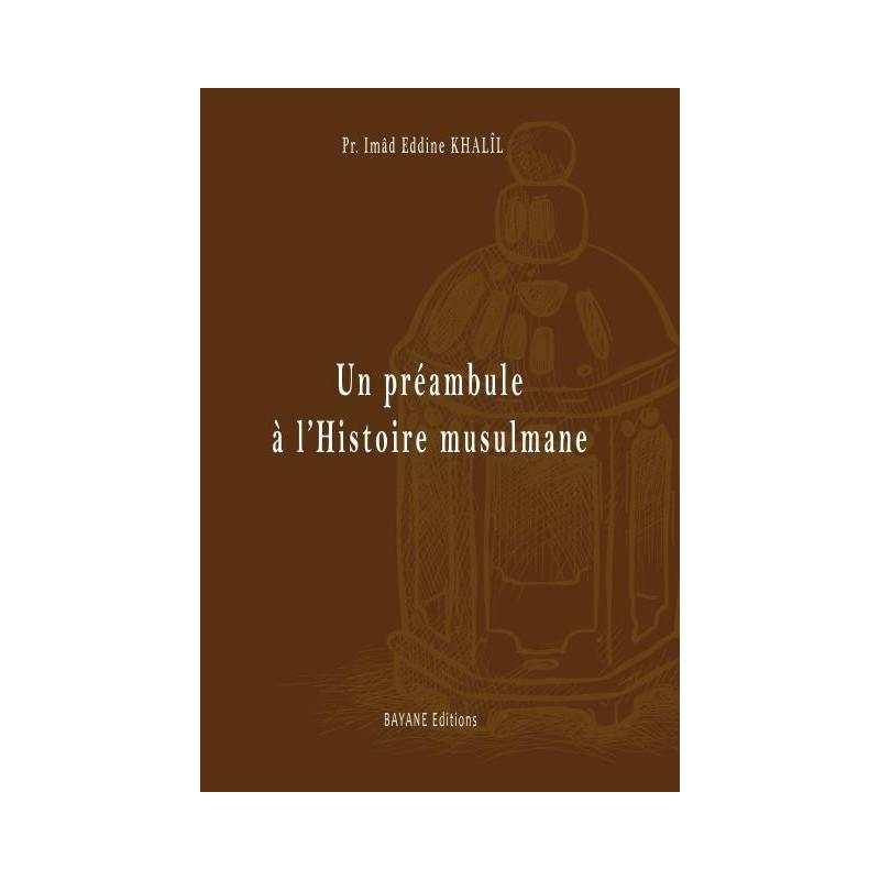 Un préambule à l'Histoire musulmane, de  Imâd Eddine Khalîl