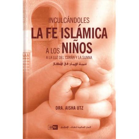 Inculcándoles la fe islámica a los niños a la luz del Corán y la sunna, de Dra. Aisha Utz  (Español)