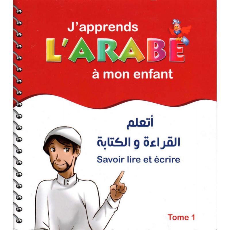 J'apprends l'Arabe à mon enfant: Savoir lire et écrire - Tome 1