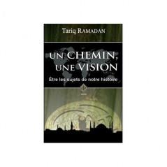 Un chemin, une vision (Être les sujets de notre histoire), de Tariq Ramadan (2ème édition)