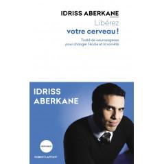 Libérez Votre Cerveau! (POCHE) Traité de neurosagesse pour changer l'école et la société, de Idriss ABERKANE