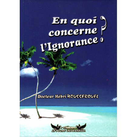 En quoi concerne l'ignorance?, de Docteur Hébri Bousserouel