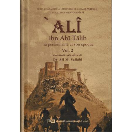 Ali ibn Abî Tâlîb: Sa personnalité et son époque, d'après Dr Ali M. Sallabi (2 volumes)