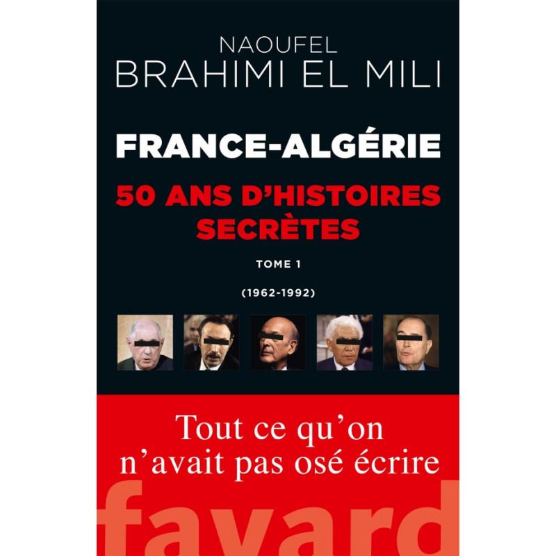 France-Algérie : 50 ans d'histoires secrètes d'après Naoufel Brahimi EL MILI