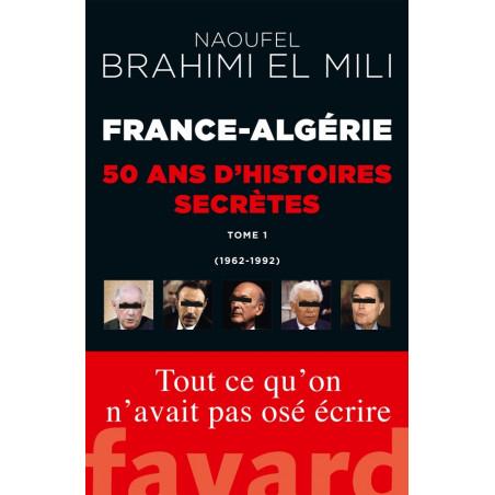 France-Algérie : 50 ans d'histoires secrètes (1962-1992 Tome 1) d'après Naoufel Brahimi EL MILI
