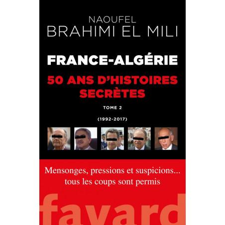 France-Algérie : 50 ans d'histoires secrètes (1992-2017 Tome 2) d'après Naoufel Brahimi EL MILI