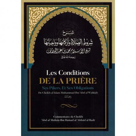 Les Conditions de la Prière, ses Piliers, et ses Obligations, de Muhammad Ibn Abd Al-Wahhâb, Commentaire de Al 'Abbâd Al Badr