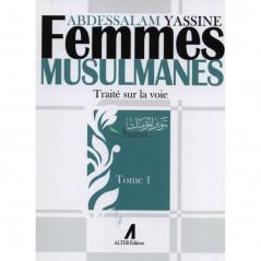 Femmes Musulmanes : Traité sur la voie, de Abdessalam Yassine (Tome 1)