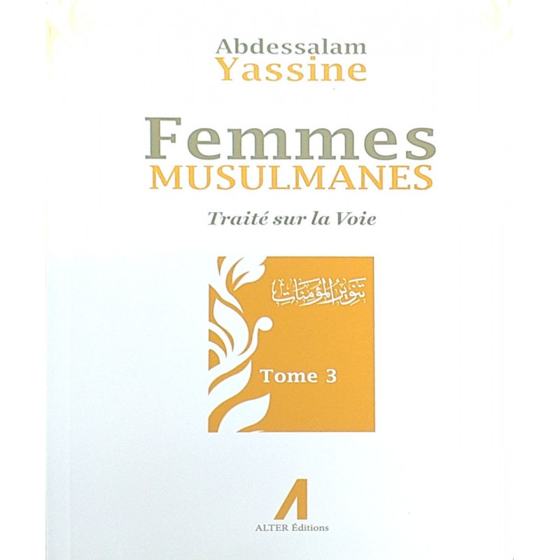Femmes Musulmanes : Traité sur la voie, de Abdessalam Yassine (Tome 3)