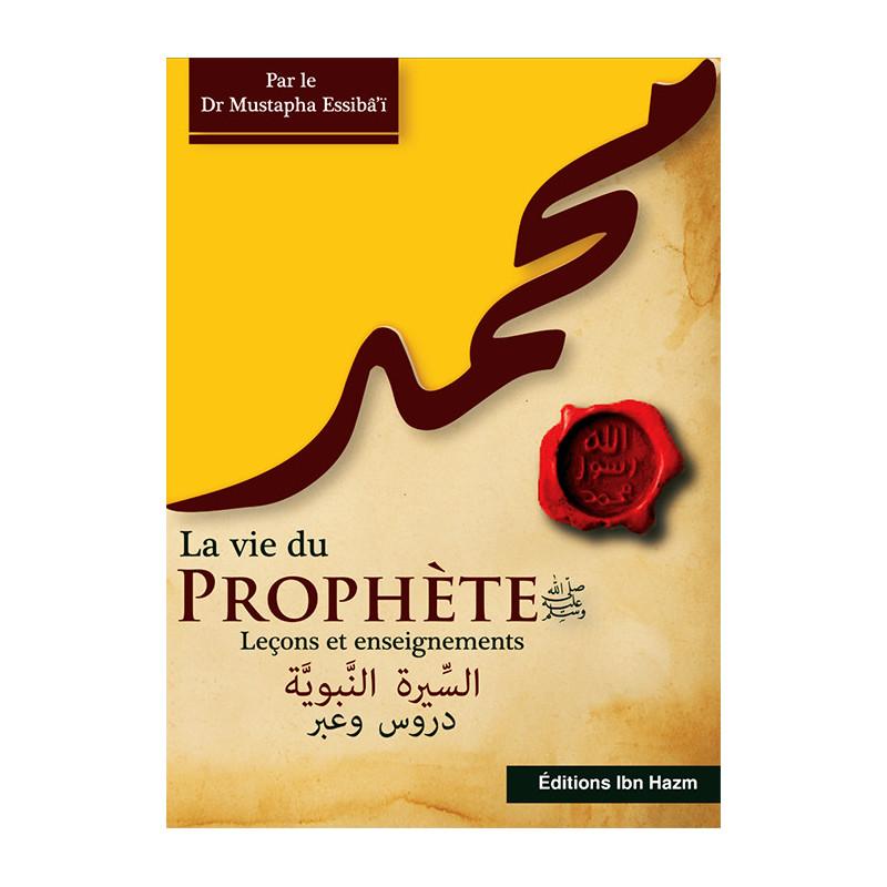 La vie du prophète (saw): Leçons et enseignements, de Dr Mustapha Essibâ'î