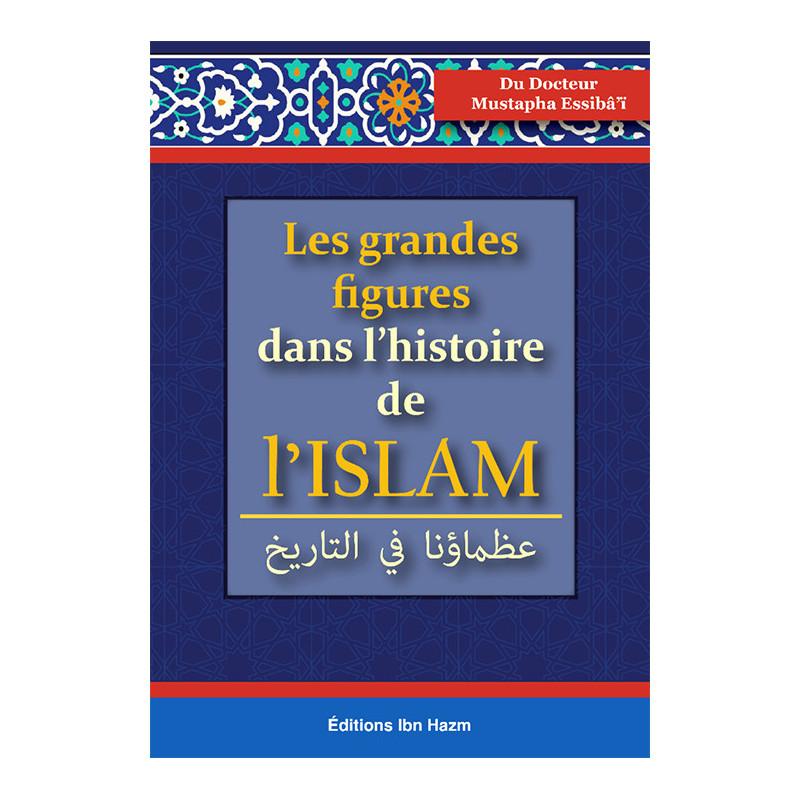 Les grandes figures dans l'histoire de l'Islam, de Dr Mustapha Essibâ'î