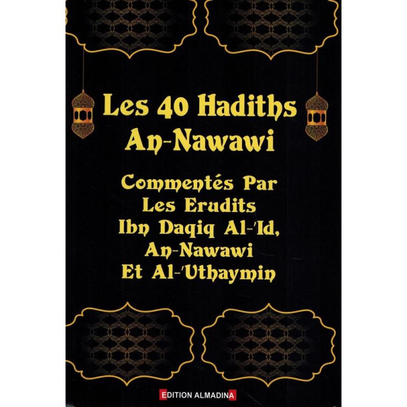 Les 40 Hadiths An-Nawawi - Commentés par les Erudits (Ibn Daqiq Al-'Id, An-Nawawi et Al-'Uthaymîn)