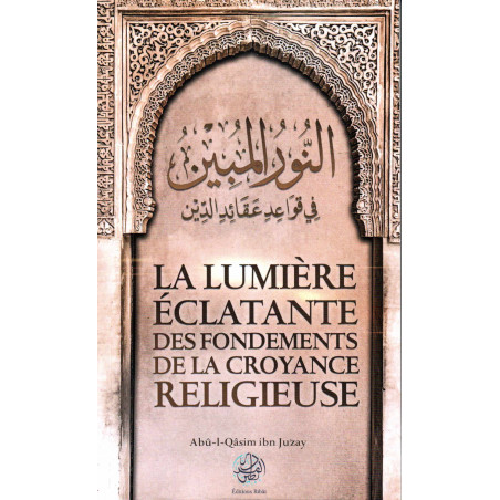 La lumière éclatante des fondements de la croyance religieuse, de Abû-l-Qâsim ibn Juzay (Format de poche)