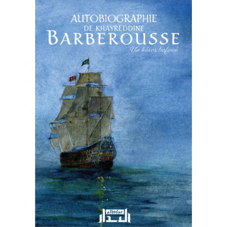 Autobiographie de Khayreddine BARBEROUSSE: Un héros bafoué