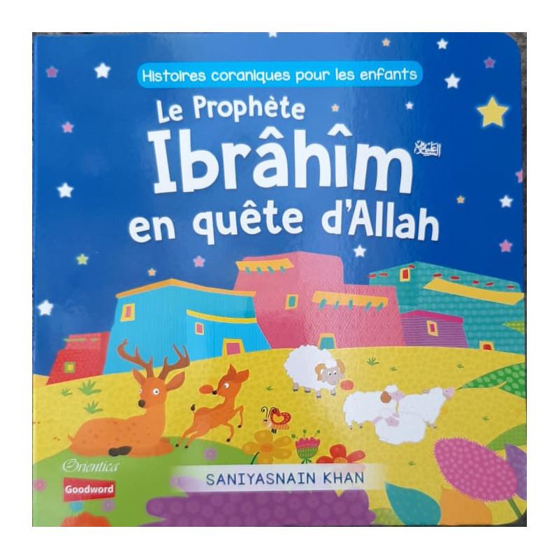Le Prophète Ibrâhîm en quête d'Allah, de Saniyasnain Khan, Collection : Histoires coraniques pour les enfants