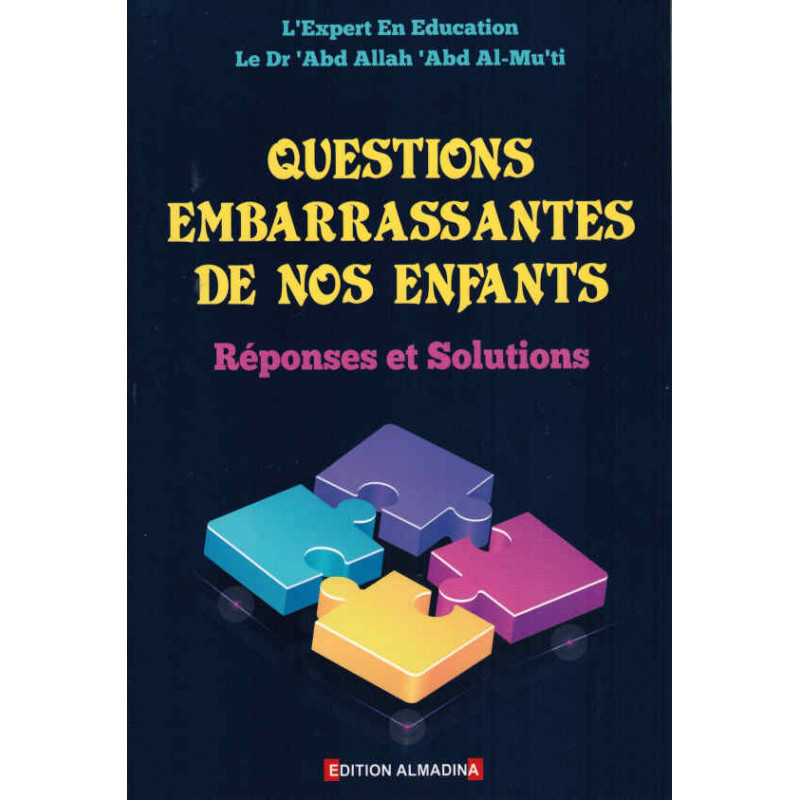 Questions embarrassantes de nos enfants : Réponses et Solutions, de Dr 'Abd Allah 'Abd Al-Mu'ti
