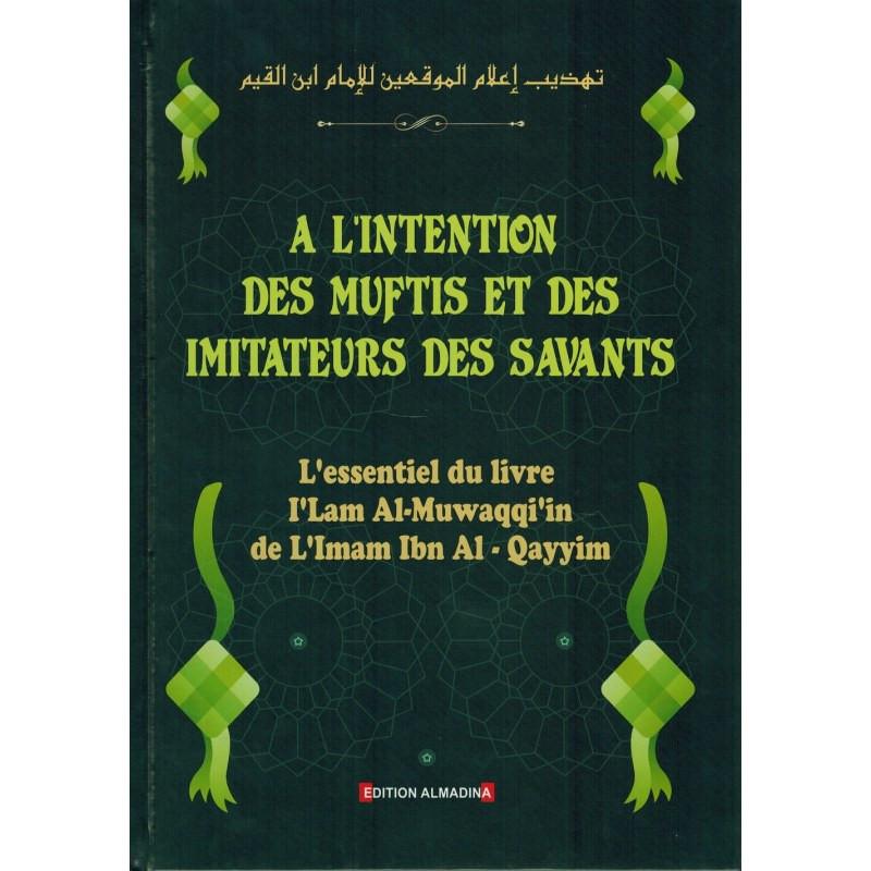 À l'intention des Muftis et des Imitateurs des Savants: L'essentiel du livre i'lam Al-Muwaqqi'in, de L'imam Ibn Al-Qayyim